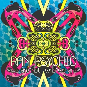 Pan Psychic - We Are Not Who We Are